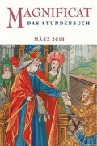 """MAGNIFICAT März 2018 und Heilige Woche (als digitale Ausgabe) Thema des Monats März: """"Wie wir leben können: Mäßigung - Völlerei"""""""